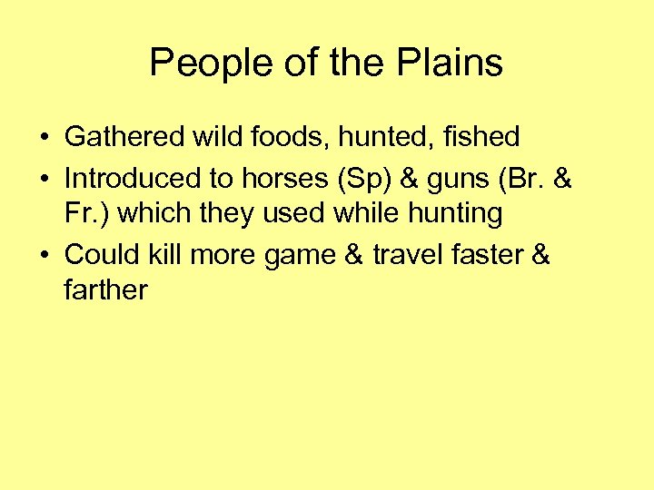 People of the Plains • Gathered wild foods, hunted, fished • Introduced to horses