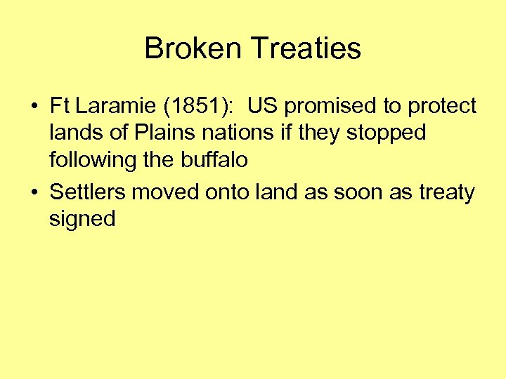 Broken Treaties • Ft Laramie (1851): US promised to protect lands of Plains nations