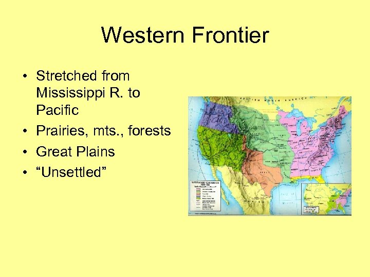 Western Frontier • Stretched from Mississippi R. to Pacific • Prairies, mts. , forests