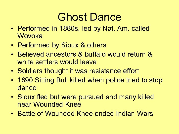 Ghost Dance • Performed in 1880 s, led by Nat. Am. called Wovoka •
