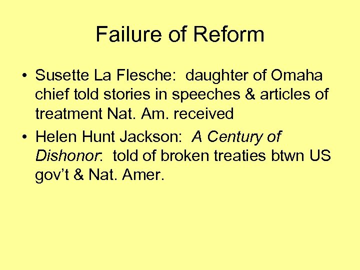 Failure of Reform • Susette La Flesche: daughter of Omaha chief told stories in
