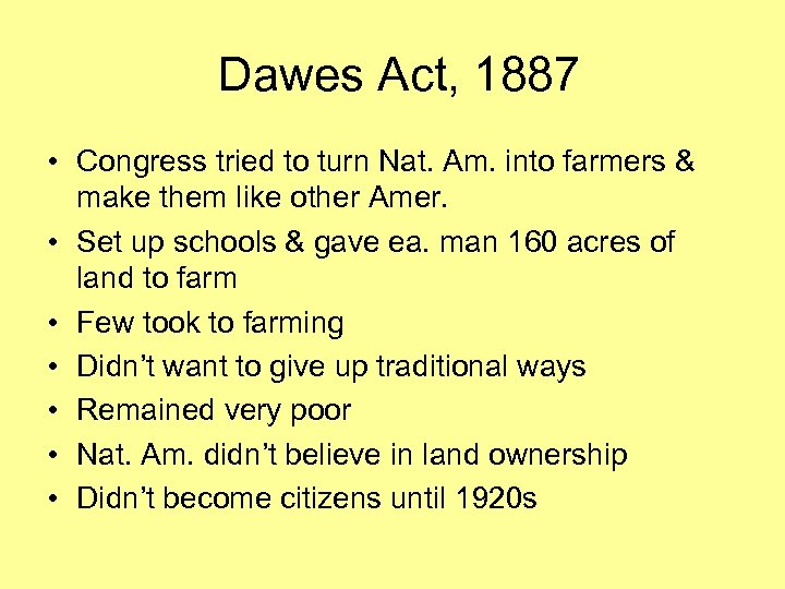 Dawes Act, 1887 • Congress tried to turn Nat. Am. into farmers & make