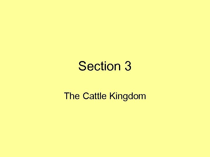 Section 3 The Cattle Kingdom