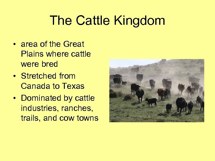 The Cattle Kingdom • area of the Great Plains where cattle were bred •