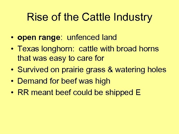 Rise of the Cattle Industry • open range: unfenced land • Texas longhorn: cattle
