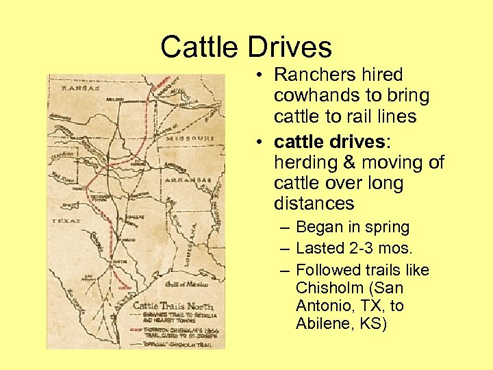 Cattle Drives • Ranchers hired cowhands to bring cattle to rail lines • cattle