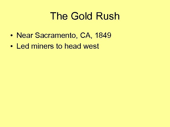 The Gold Rush • Near Sacramento, CA, 1849 • Led miners to head west