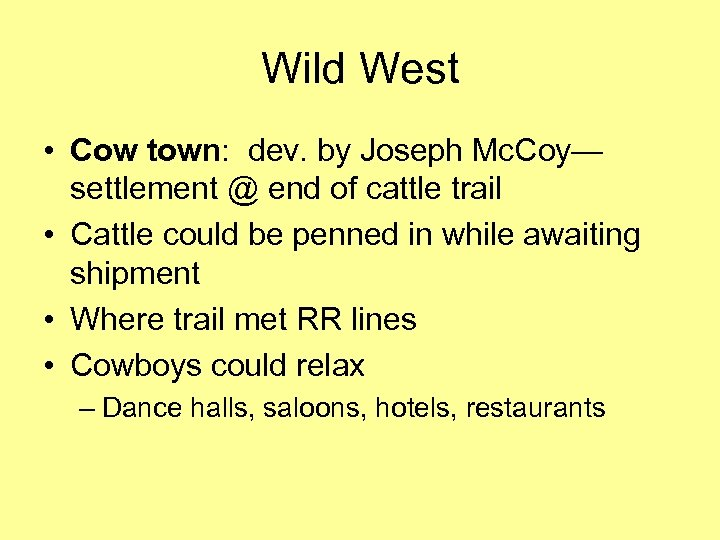 Wild West • Cow town: dev. by Joseph Mc. Coy— settlement @ end of