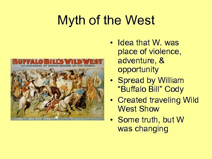 Myth of the West • Idea that W. was place of violence, adventure, &