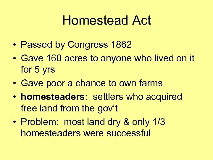 Homestead Act • Passed by Congress 1862 • Gave 160 acres to anyone who