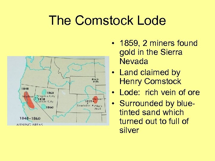The Comstock Lode • 1859, 2 miners found gold in the Sierra Nevada •