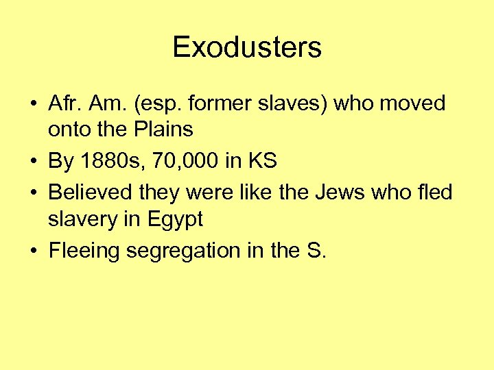 Exodusters • Afr. Am. (esp. former slaves) who moved onto the Plains • By