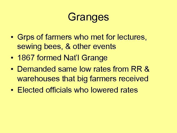 Granges • Grps of farmers who met for lectures, sewing bees, & other events