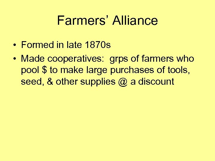Farmers' Alliance • Formed in late 1870 s • Made cooperatives: grps of farmers