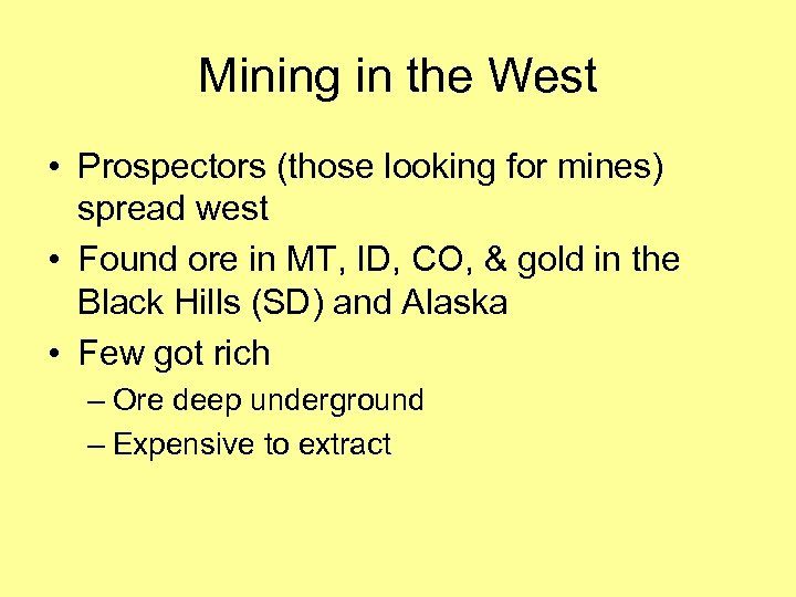 Mining in the West • Prospectors (those looking for mines) spread west • Found