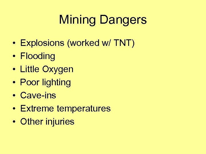 Mining Dangers • • Explosions (worked w/ TNT) Flooding Little Oxygen Poor lighting Cave-ins