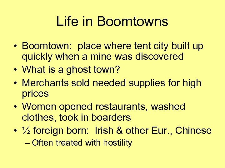 Life in Boomtowns • Boomtown: place where tent city built up quickly when a