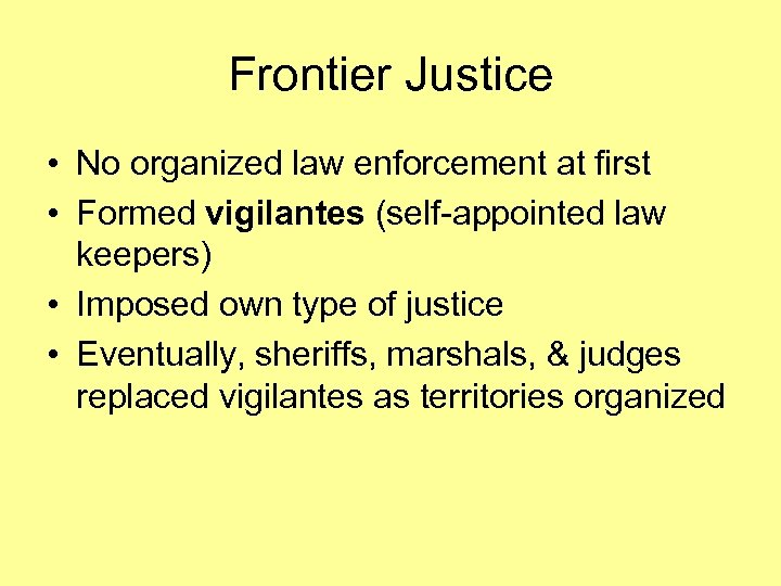 Frontier Justice • No organized law enforcement at first • Formed vigilantes (self-appointed law
