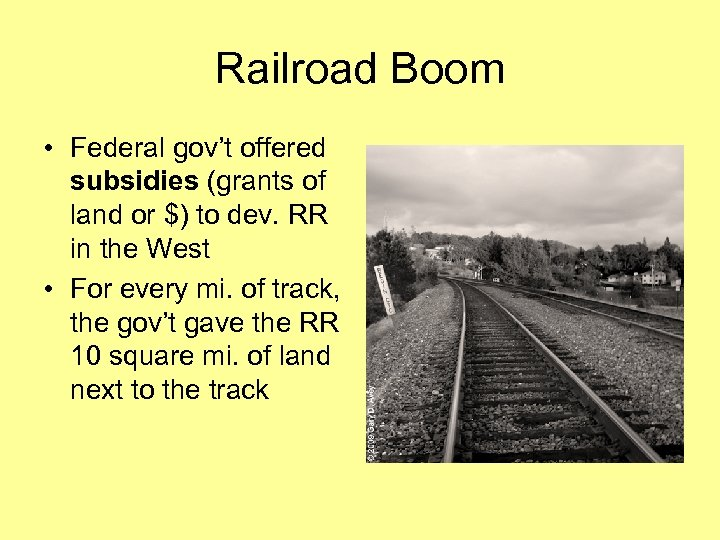 Railroad Boom • Federal gov't offered subsidies (grants of land or $) to dev.