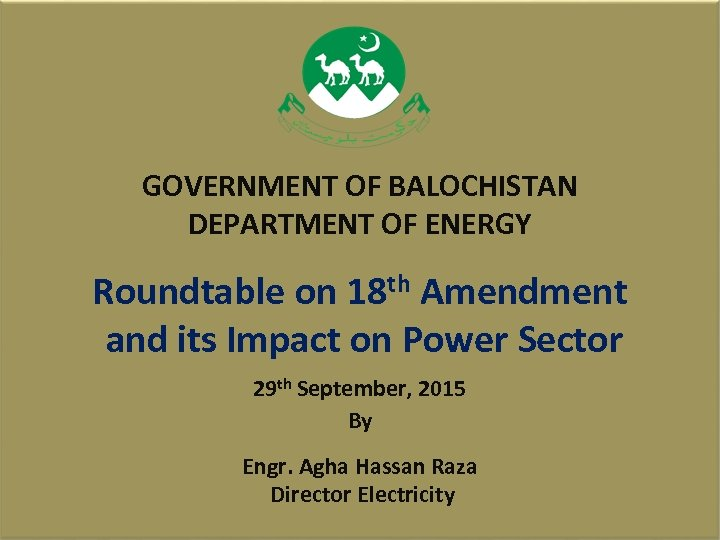 GOVERNMENT OF BALOCHISTAN DEPARTMENT OF ENERGY Roundtable on 18 th Amendment and its Impact