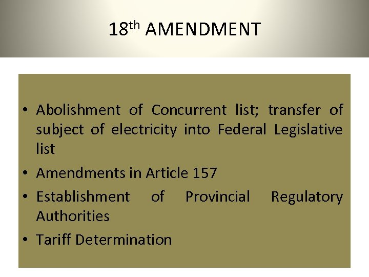 18 th AMENDMENT • Abolishment of Concurrent list; transfer of subject of electricity into