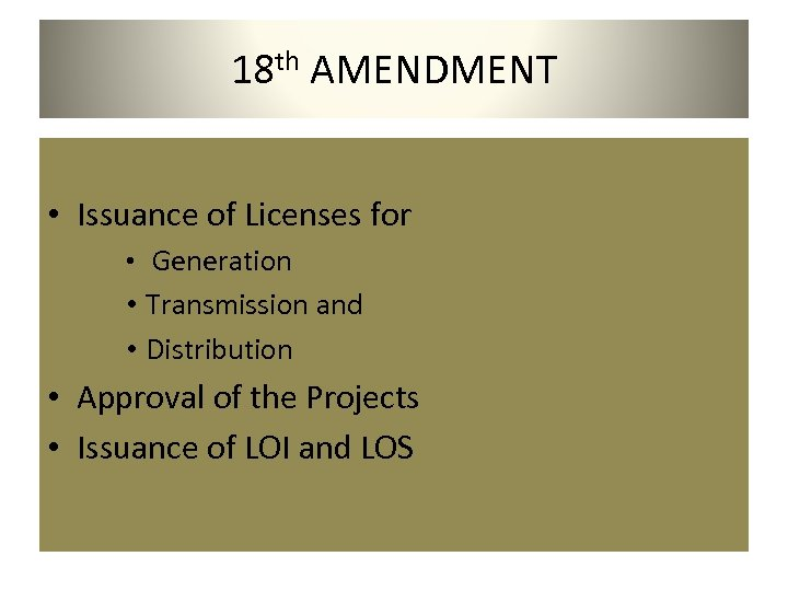 18 th AMENDMENT • Issuance of Licenses for • Generation • Transmission and •