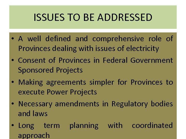 ISSUES TO BE ADDRESSED • A well defined and comprehensive role of Provinces dealing