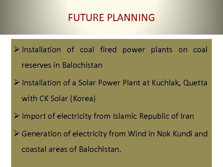 FUTURE PLANNING Ø Installation of coal fired power plants on coal reserves in Balochistan
