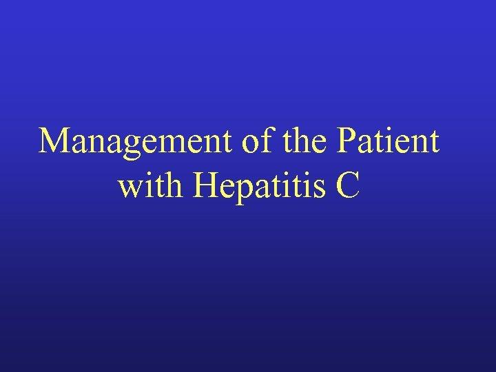 Management of the Patient with Hepatitis C