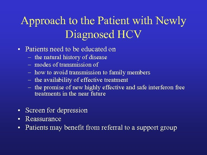 Approach to the Patient with Newly Diagnosed HCV • Patients need to be educated