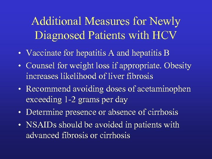 Additional Measures for Newly Diagnosed Patients with HCV • Vaccinate for hepatitis A and