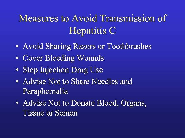 Measures to Avoid Transmission of Hepatitis C • • Avoid Sharing Razors or Toothbrushes