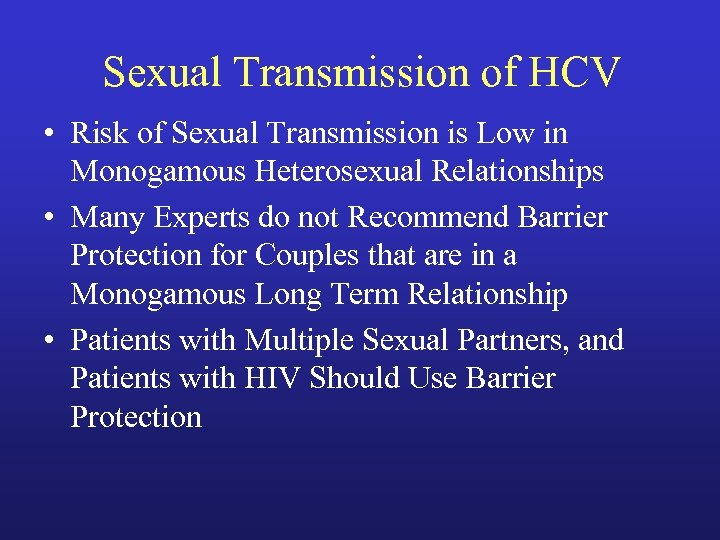 Sexual Transmission of HCV • Risk of Sexual Transmission is Low in Monogamous Heterosexual