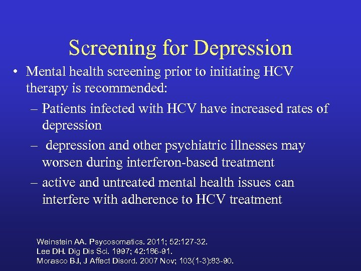 Screening for Depression • Mental health screening prior to initiating HCV therapy is recommended: