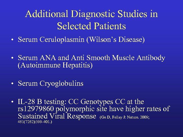 Additional Diagnostic Studies in Selected Patients • Serum Ceruloplasmin (Wilson's Disease) • Serum ANA