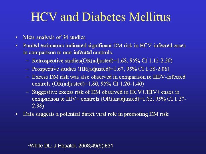 HCV and Diabetes Mellitus • Meta analysis of 34 studies • Pooled estimators indicated