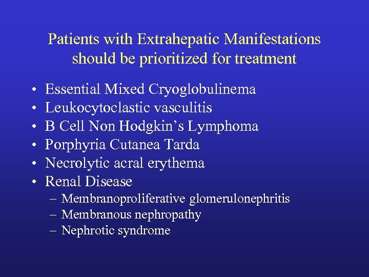 Patients with Extrahepatic Manifestations should be prioritized for treatment • • • Essential Mixed