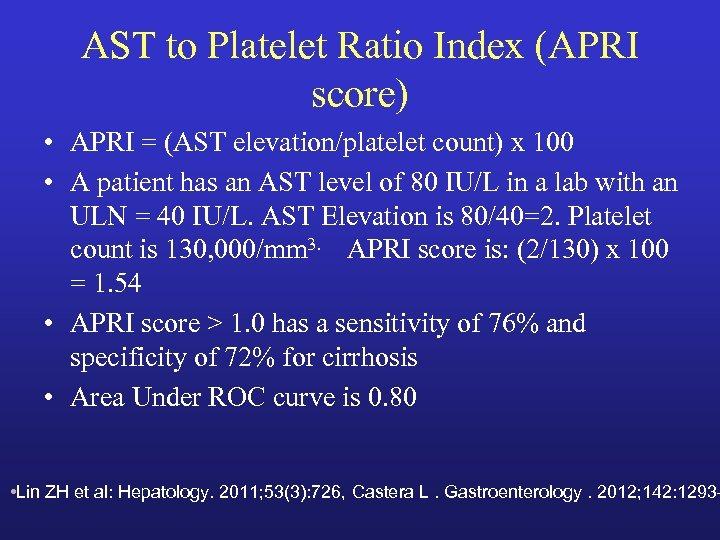 AST to Platelet Ratio Index (APRI score) • APRI = (AST elevation/platelet count) x