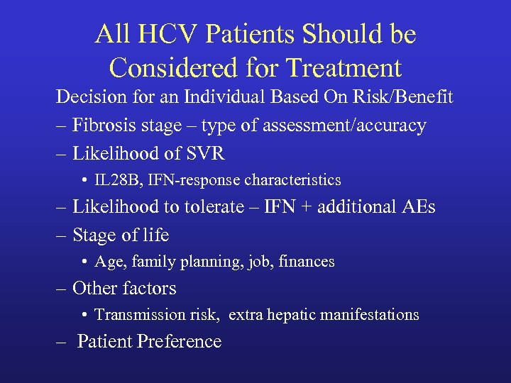 All HCV Patients Should be Considered for Treatment Decision for an Individual Based On