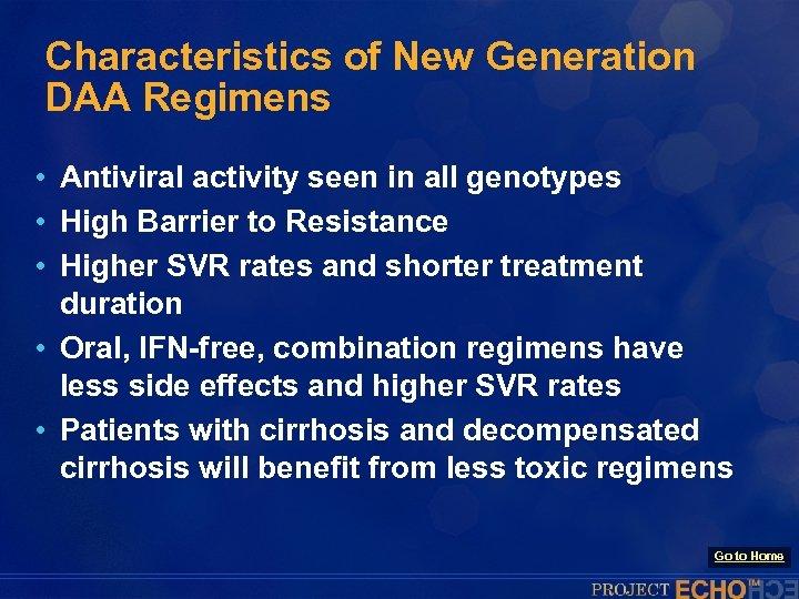 Characteristics of New Generation DAA Regimens • Antiviral activity seen in all genotypes •