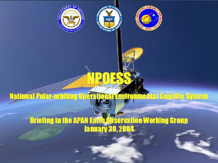 NPOESS National Polar-orbiting Operational Environmental Satellite System Briefing to the APAN Earth Observation Working