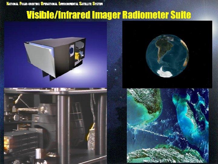NATIONAL POLAR-ORBITING OPERATIONAL ENVIRONMENTAL SATELLITE SYSTEM Visible/Infrared Imager Radiometer Suite