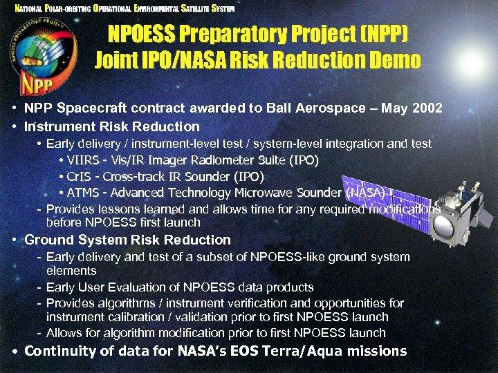 NATIONAL POLAR-ORBITING OPERATIONAL ENVIRONMENTAL SATELLITE SYSTEM NPOESS Preparatory Project (NPP) Joint IPO/NASA Risk Reduction