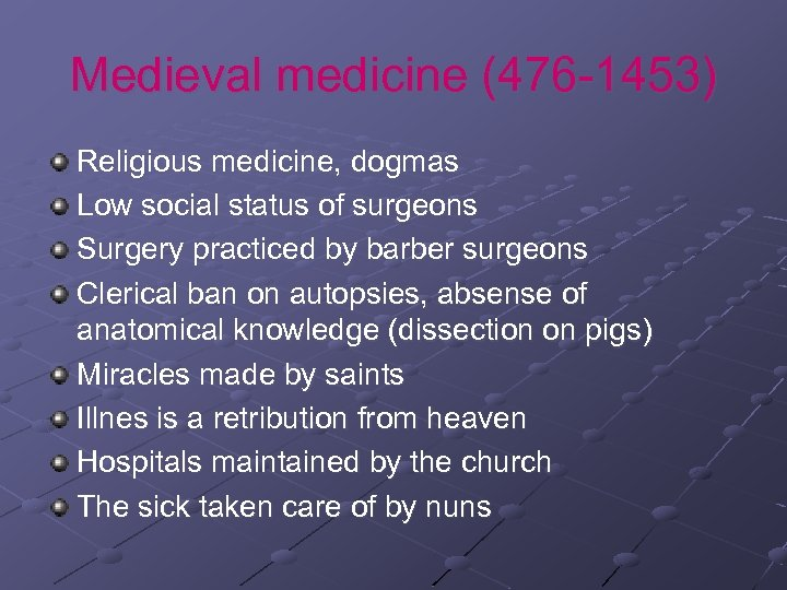 Medieval medicine (476 -1453) Religious medicine, dogmas Low social status of surgeons Surgery practiced