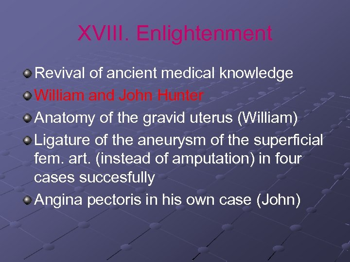 XVIII. Enlightenment Revival of ancient medical knowledge William and John Hunter Anatomy of the