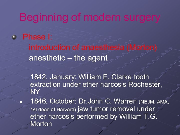 Beginning of modern surgery Phase I: introduction of anaesthesia (Morton) anesthetic – the agent