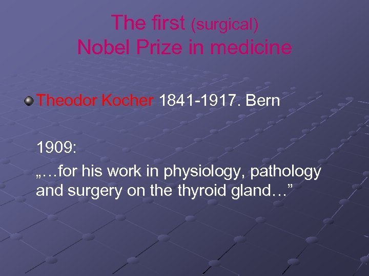 "The first (surgical) Nobel Prize in medicine Theodor Kocher 1841 -1917. Bern 1909: ""…for"