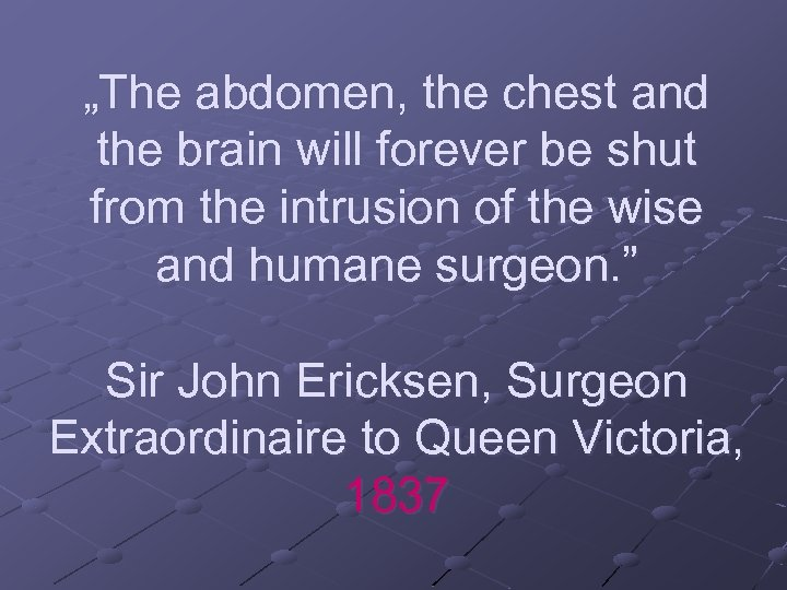 """The abdomen, the chest and the brain will forever be shut from the intrusion"