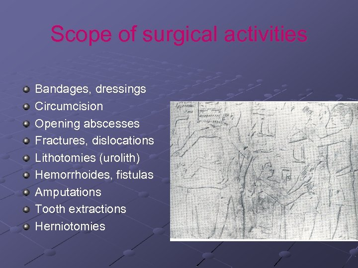 Scope of surgical activities Bandages, dressings Circumcision Opening abscesses Fractures, dislocations Lithotomies (urolith) Hemorrhoides,
