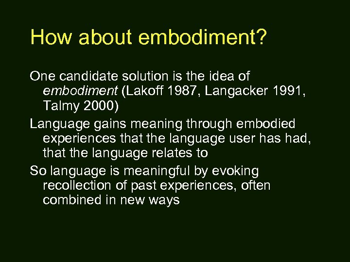 How about embodiment? One candidate solution is the idea of embodiment (Lakoff 1987, Langacker